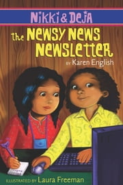 Nikki and Deja: The Newsy News Newsletter ebook by Laura Freeman,Karen English
