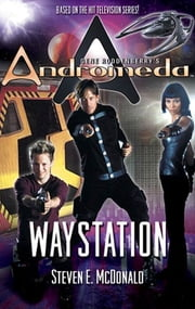 Gene Roddenberry's Andromeda: Waystation ebook by Steven E. McDonald