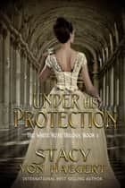 Under His Protection ebook by Stacy Von Haegert