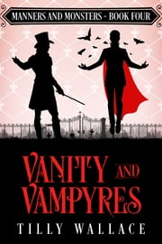 Vanity and Vampyres ebook by Tilly Wallace