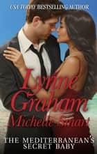 The Mediterranean's Secret Baby - A Secret Baby Romance eBook by Lynne Graham, Michelle Smart
