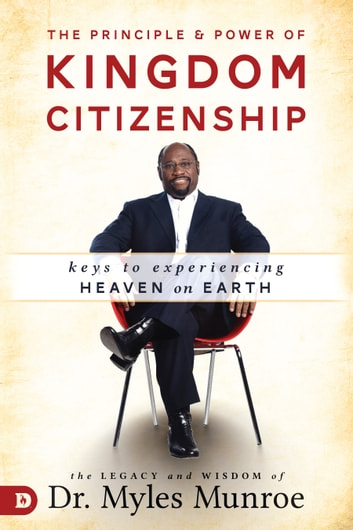 The principle and power of kingdom citizenship ebook by myles munroe the principle and power of kingdom citizenship keys to experiencing heaven on earth ebook by fandeluxe Images
