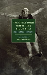 The Little Town Where Time Stood Still ebook by Bohumil Hrabal,James Naughton,Joshua Cohen