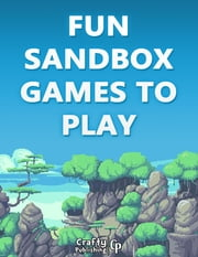 Fun Sandbox Games to Play - 15+ Games Like Minecraft: (An Unofficial Minecraft Book) ebook by Crafty Publishing