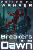 Breakers of the Dawn ebook by Zachariah Wahrer