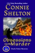 Obsessions Can Be Murder: The Tenth Charlie Parker Mystery ebook by Connie Shelton