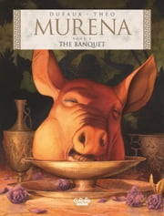 Murena - Volume 10 - The Banquet ebook by Jean Dufaux, Theo Caneschi