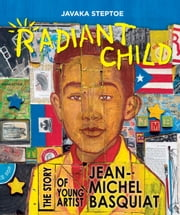 Radiant Child - The Story of Young Artist Jean-Michel Basquiat ebook by Kobo.Web.Store.Products.Fields.ContributorFieldViewModel