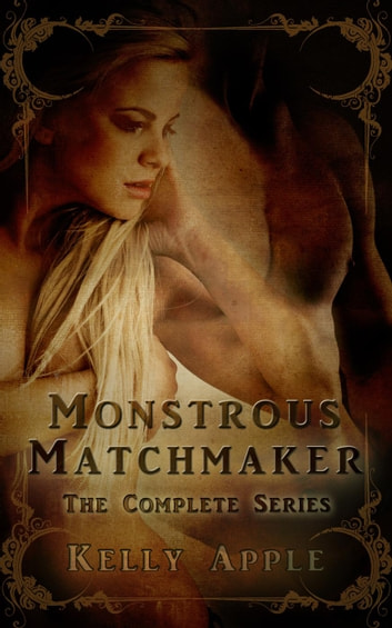 Monstrous Matchmaker: The Complete Series ebook by Kelly Apple