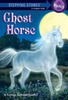 Ghost Horse ebook by George Edward Stanley, Ann Barrow