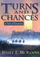 Turns and Chances ebook by Juliet E. McKenna