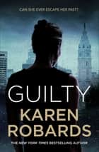 Guilty - A page-turning thriller full of suspense ebook by Karen Robards
