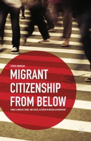 Migrant Citizenship from Below - Family, Domestic Work, and Social Activism in Irregular Migration ebook by K. Shinozaki