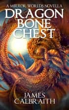 Dragonbone Chest ebook by James Calbraith