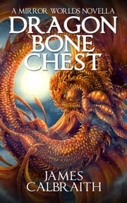 Dragonbone Chest - a Mirror Worlds novella ebook by James Calbraith