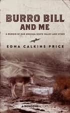 Burro Bill and Me - A Memoir of Our Unusual Death Valley Love Story ebook by Edna Calkins Price