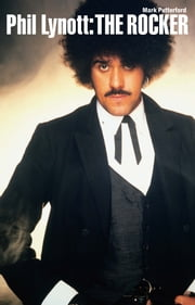 Phil Lynott: The Rocker (Paperback Edition) ebook by Mark Putterford