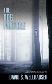 The Dog Particle - The Burdened Air, #2 ebook by David S. Wellhauser