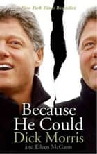 Because He Could ebook by Dick Morris, Eileen McGann