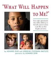 What Will Happen to Me - Every Night, Approximately Three Million Children Go To Bed With A Parent In Pri ebook by Howard Zehr