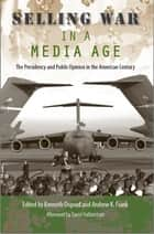 Selling War in a Media Age ebook by Kenneth Osgood,Andrew K. Frank