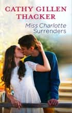 Miss Charlotte Surrenders ebook by Cathy Gillen Thacker