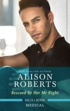 Rescued By Her Mr Right ebook by Alison Roberts