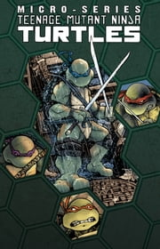 Teenage Mutant Ninja Turtles Microseries Volume 1 ebook by Lynch,Brian; Urru,Franco; Peterson,David; Madden,Chris; Campbell,Ross; Schiti,Valerio