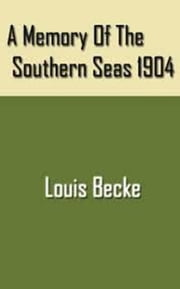 A Memory of the Southern Seas ebook by Louis Becke