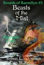 Beasts of the Mist ebook by Robert E. Vardeman, Geo. W. Proctor