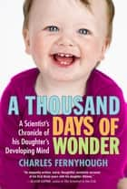 A Thousand Days of Wonder ebook by Charles Fernyhough