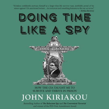 Doing Time Like A Spy - How the CIA Taught Me to Survive and Thrive in Prison audiobook by John Kiriakou