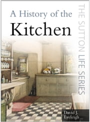 History of the Kitchen ebook by David Eveleigh