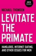 Levitate the Primate ebook by Michael Thomsen