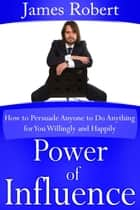 Power of Influence ebook by James  Robert