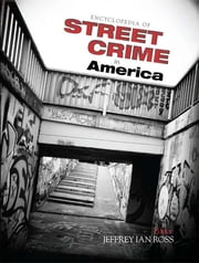 Encyclopedia of Street Crime in America ebook by Jeffrey Ian Ross