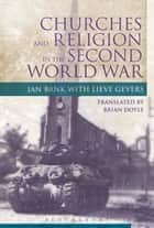 Churches and Religion in the Second World War ebook by Jan Bank,Lieve Gevers
