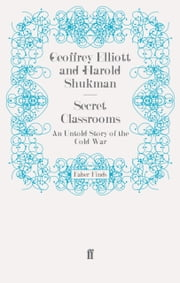 Secret Classrooms - An Untold Story of the Cold War ebook by Geoffrey Elliott,Harold Shukman