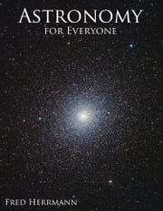 Astronomy for Everyone ebook by Fred Herrmann