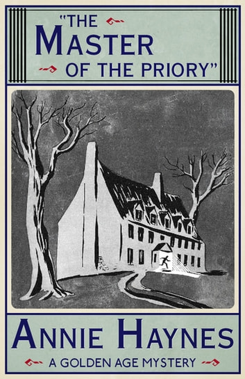 The Master of the Priory - A Golden Age Mystery ebook by Annie Haynes