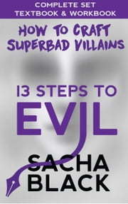 13 Steps To Evil - How To Craft A Superbad Villain - The Complete Set: Textbook & Workbook Boxset ebook by Sacha Black