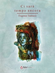Ci sarà tempo ancora  ebook by Eugenia Tantucci