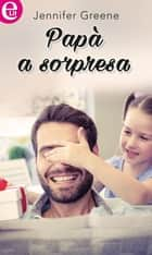 Papà a sorpresa (eLit) ebook by Jennifer Greene