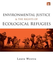 Environmental Justice and the Rights of Ecological Refugees ebook by Laura Westra