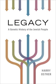 Legacy - A Genetic History of the Jewish People ebook by Harry Ostrer, MD