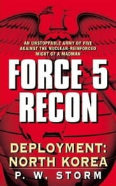 Force 5 Recon: Deployment: North Korea ebook by P. W. Storm