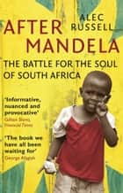 After Mandela - The Battle for the Soul of South Africa ebook by Alec Russell