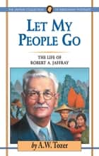 Let My People Go - The Life of Robert A. Jaffray ebook by A. W. Tozer