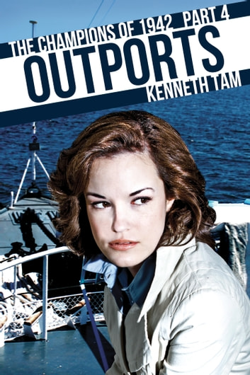 Outports - The Champions of 1942 - Part 4 ebook by Kenneth Tam
