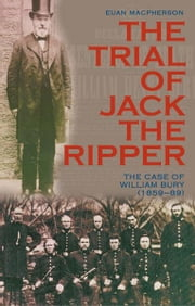 The Trial of Jack the Ripper - The Case of William Bury (1859-89) ebook by E Macpherson